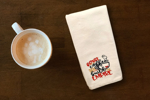 Embroidered Kitchen Towel - First Coffee then Build the Empire
