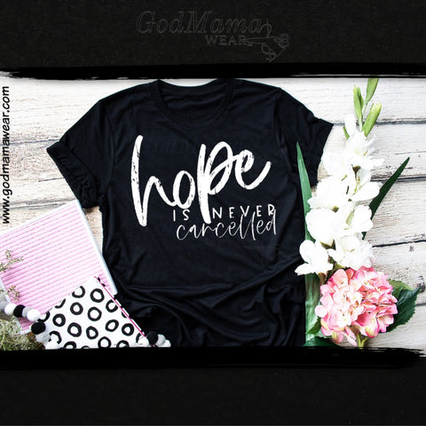 Hope is Never Cancelled Tee