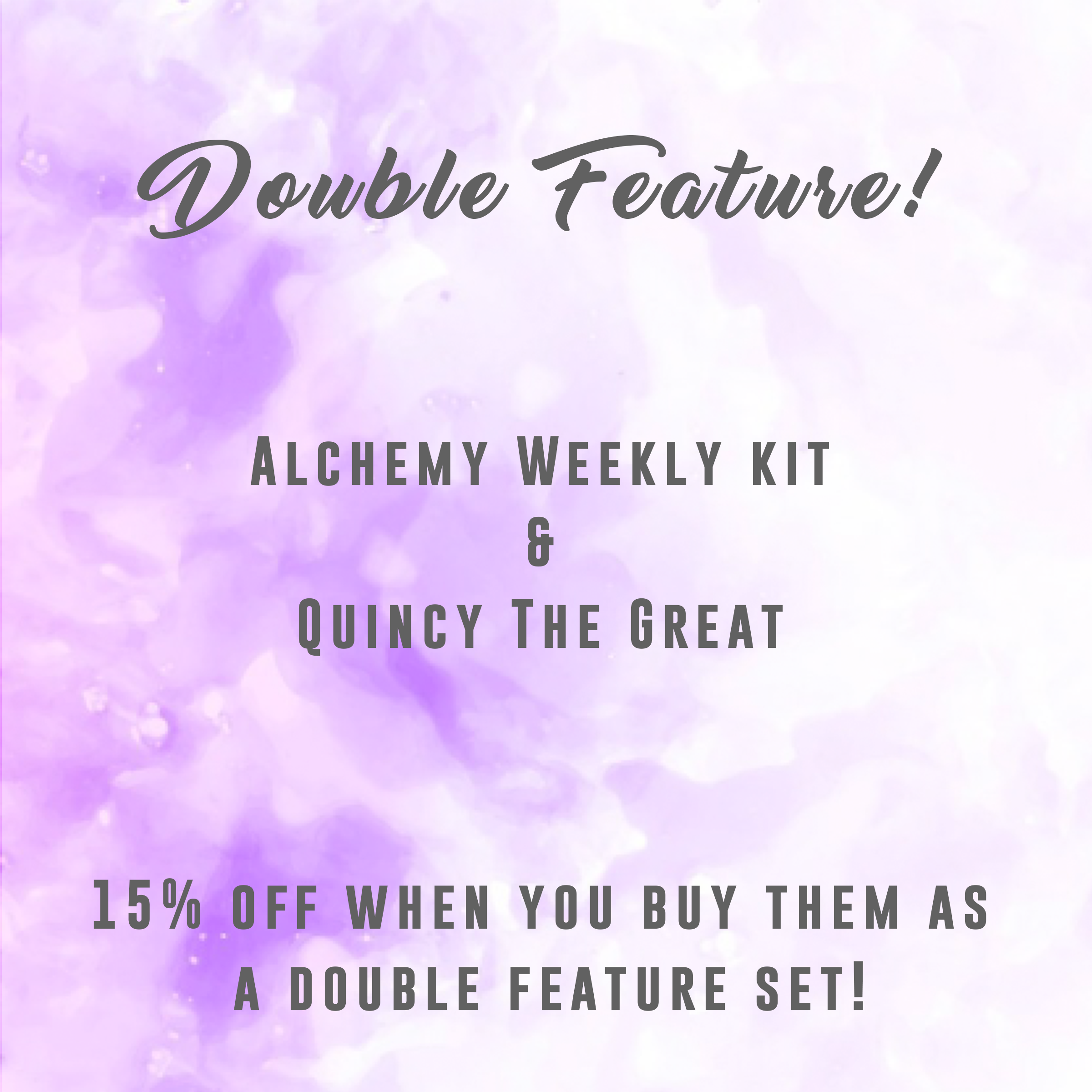 Double Feature -  Alchemy kit + Quincy the Great!