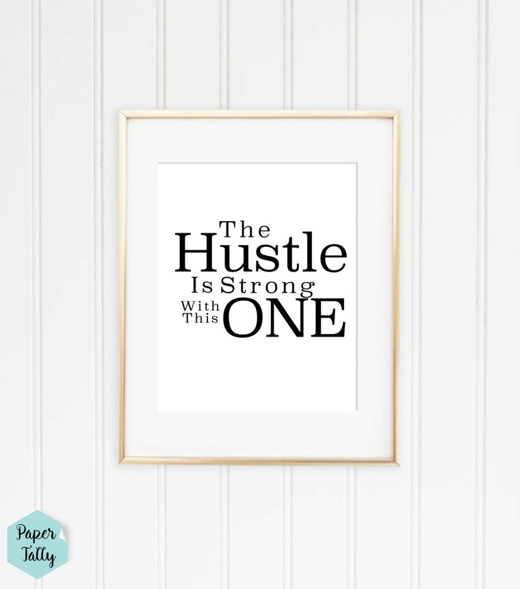 The Hustle is Strong With This One print