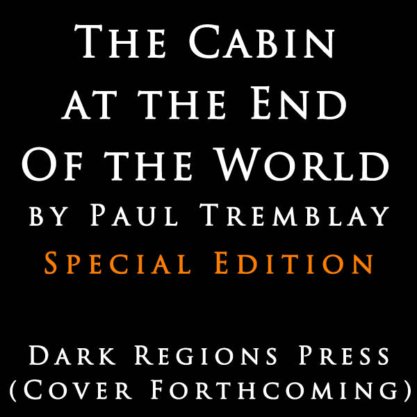 Announcing The Cabin at the End of the World by Paul Tremblay Special Edition from Dark Regions Press