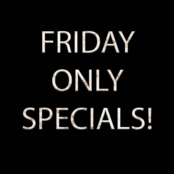 Friday Only Specials January 31st!