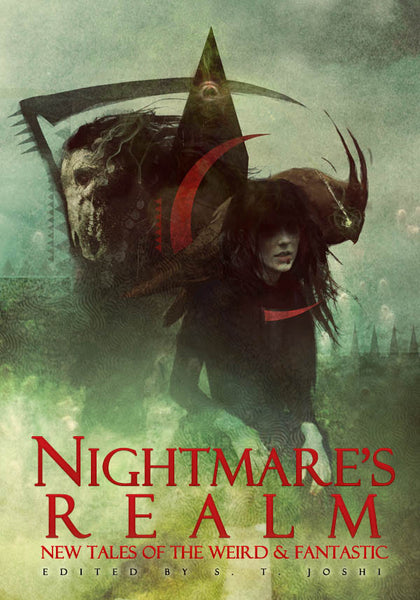 Announcing Nightmare's Realm: New Tales of the Weird & Fantastic Edited by S. T. Joshi
