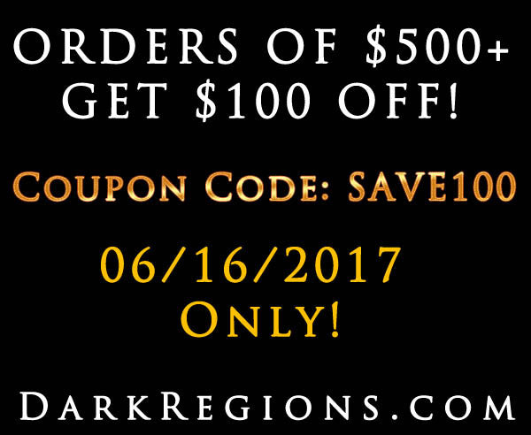 FRIDAY COUPON - Save $100 on Your DarkRegions.com Order TODAY ONLY!