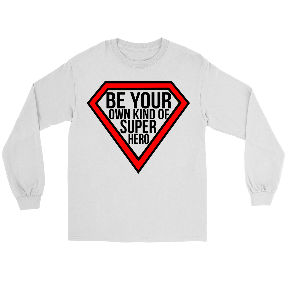 Be Your Own Kind Of Super Hero Long Sleeve