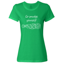 "Ladies ""Go smudge yourself!"" Classic T-Shirt with White Print,S / Kelly"