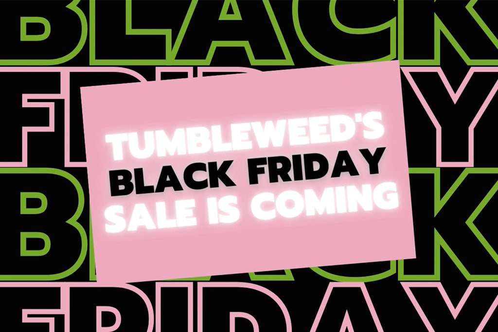 OUR BLACK FRIDAY SALE IS COMING!
