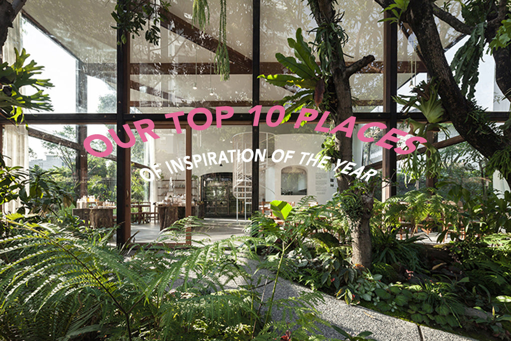 OUR TOP 10 PLACES OF INSPIRATION OF THE YEAR