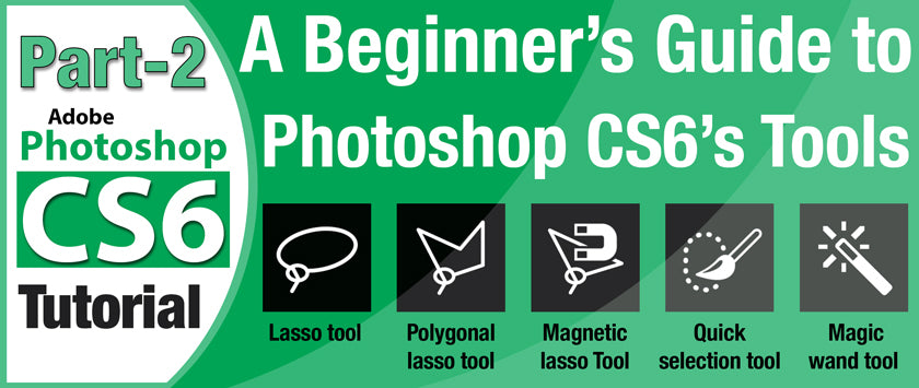 A Beginner's Guide to Photoshop CS6 Tools- Part 2
