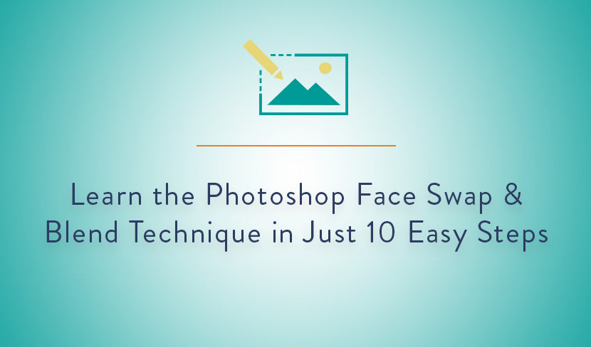 Learn the Photoshop Face Swap and Blend Technique in Just 10 Easy Steps