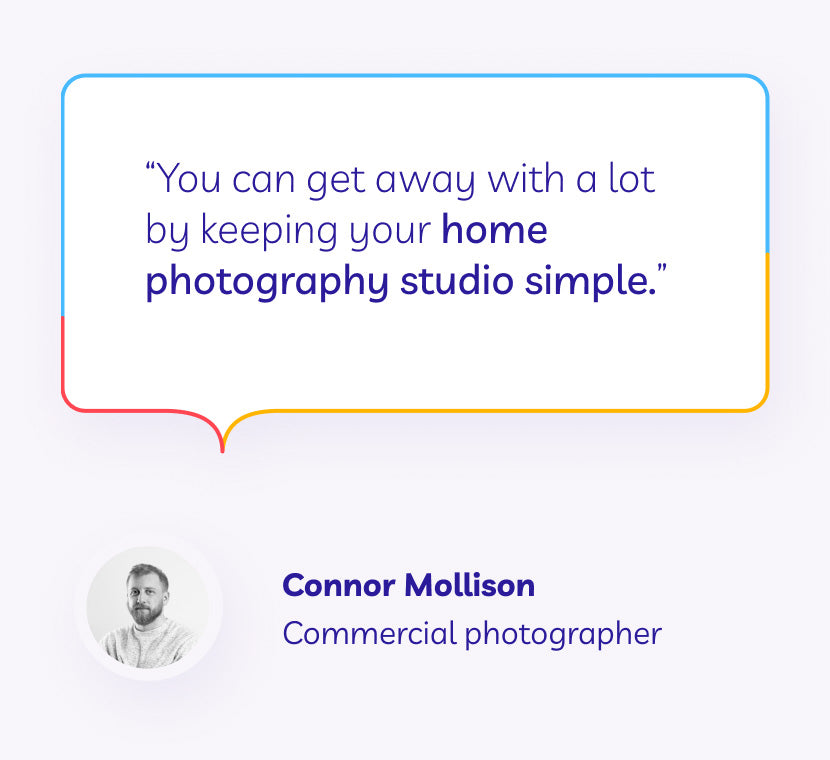 "QUOTE GRAPHIC ""You can get away with a lot by keeping your home photography studio simple."" – Connor Mollison, commercial photographer"