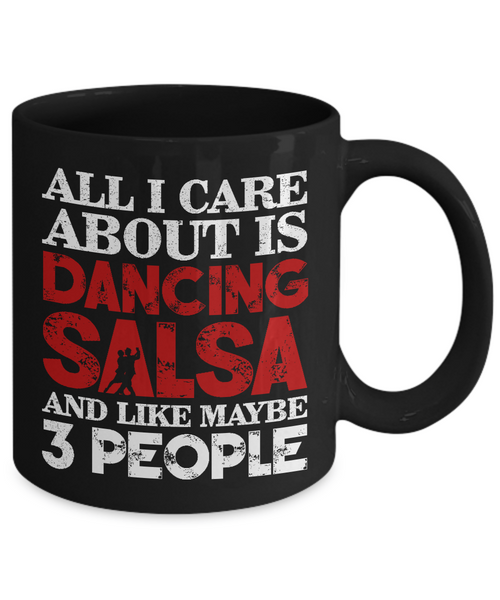 All I Care About Is Dancing Salsa...Mug