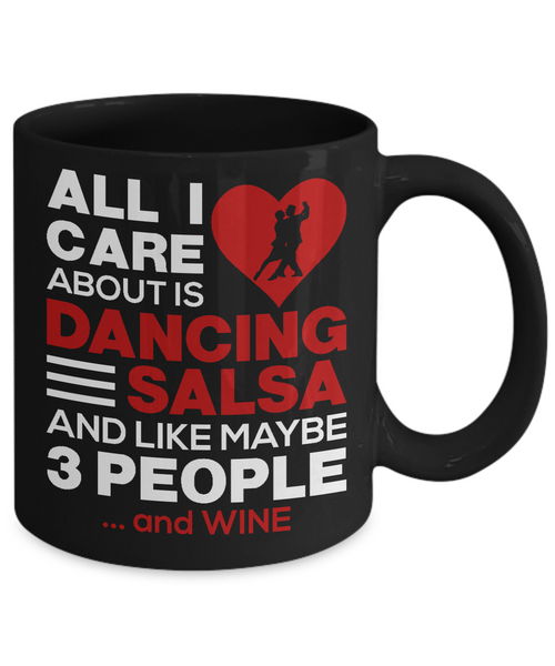 All I Care About Is Dancing Salsa...Wine -Mug