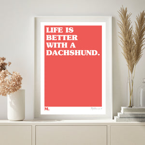 Life Is Better With A Dachshund Print