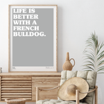 Life Is Better With A French Bulldog Print