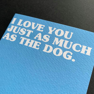 I Love You As Much As The Dog Card
