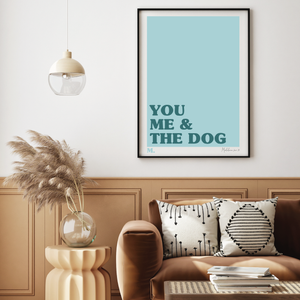 You, Me & The Dog Print