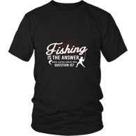 Limited Edition - Fishing Is The Answer Who Cares What The Question Is