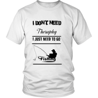 I Don't Need Theraphy I Just Need To Go Fishing T Shirt