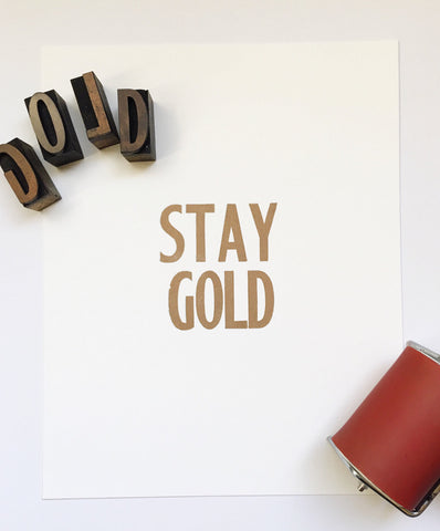 Stay Gold - Letterpress Print 8x10