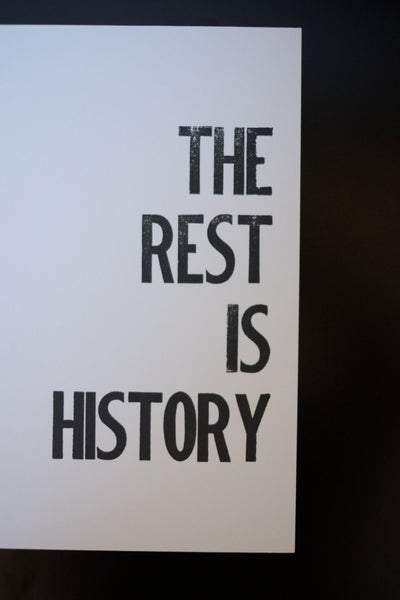 The Rest Is History - Letterpress Print 8 x 10