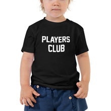 Load image into Gallery viewer, Players Club - Toddler T-Shirt