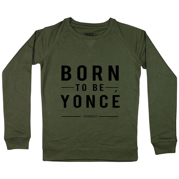 Sweatshirt Femme Born to be Yoncé XXS by [FRENCHKIFF]