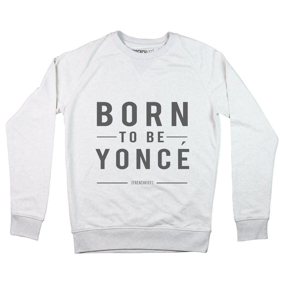 Sweatshirt Born to be Yoncé XS by [FRENCHKIFF]