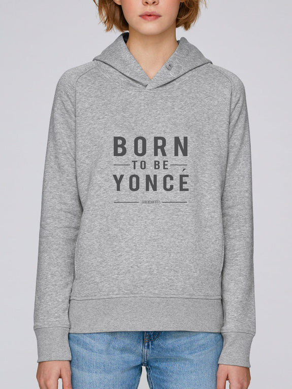 Sweat à capuche Femme Born to be Yoncé XXS by [FRENCHKIFF]
