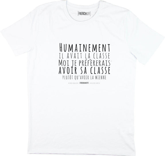 T-shirt Humainement il avait la classe Blanc by [FRENCHKIFF]