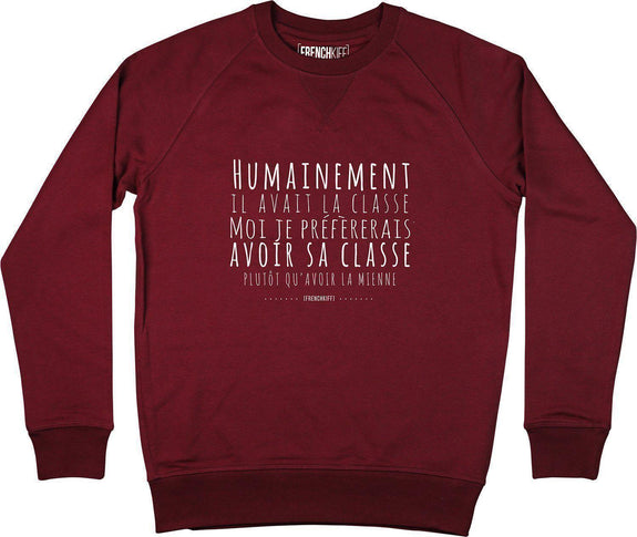 Sweatshirt Humainement il avait la classe Bordeaux by [FRENCHKIFF]