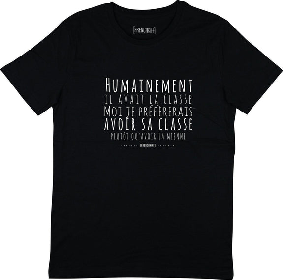 T-shirt Humainement il avait la classe Noir by [FRENCHKIFF]