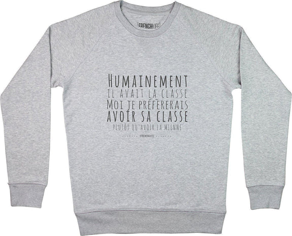 Sweatshirt Humainement il avait la classe Gris sport by [FRENCHKIFF]
