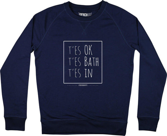 Sweatshirt T'es ok t'es bath t'es In Bleu marine by [FRENCHKIFF]