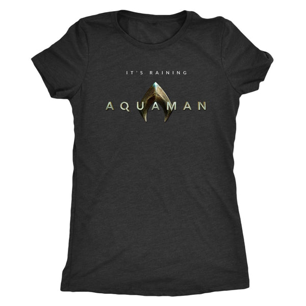 It's Raining Aquaman! Jason Mamoa 2018 Aquaman Movie Next Level Triblend Womens Tee-DC Comics Cosplay-WickyDeez