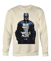 Batman I CAN SAVE THE WORLD ALONE Crew Neck Long Sleeve Sweatshirt-DC Comics Cosplay-WickyDeez