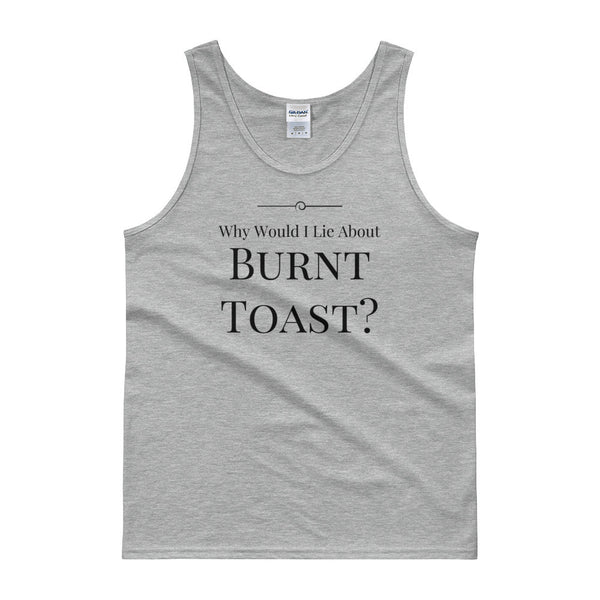 Why Would I Lie About Burnt Toast? Tank Top