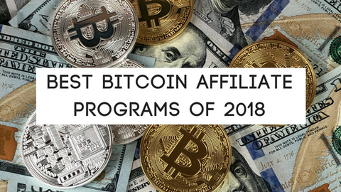 Best Bitcoin Affiliate Programs of 2018