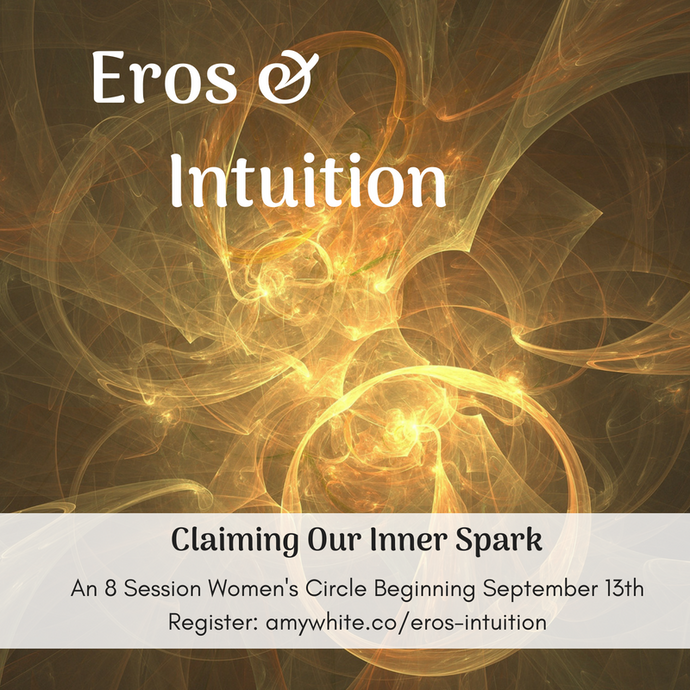 Eros & Intution: Come Circle This Fall to Claim Your Inner Spark