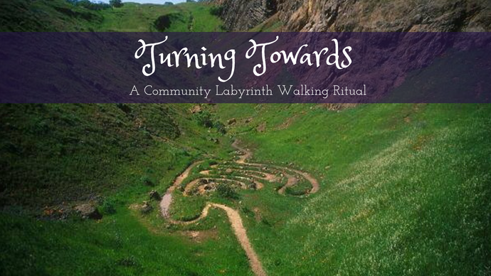 Turning Towards: A Community Labyrinth Walking Ritual