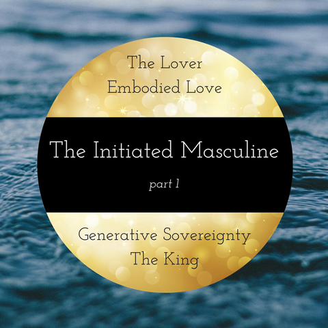 The Initiated Masculine Healing Essences: The King & The Lover