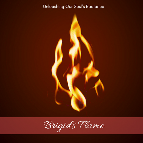 Brigid's Flame: Unleashing Our Soul's Radiance