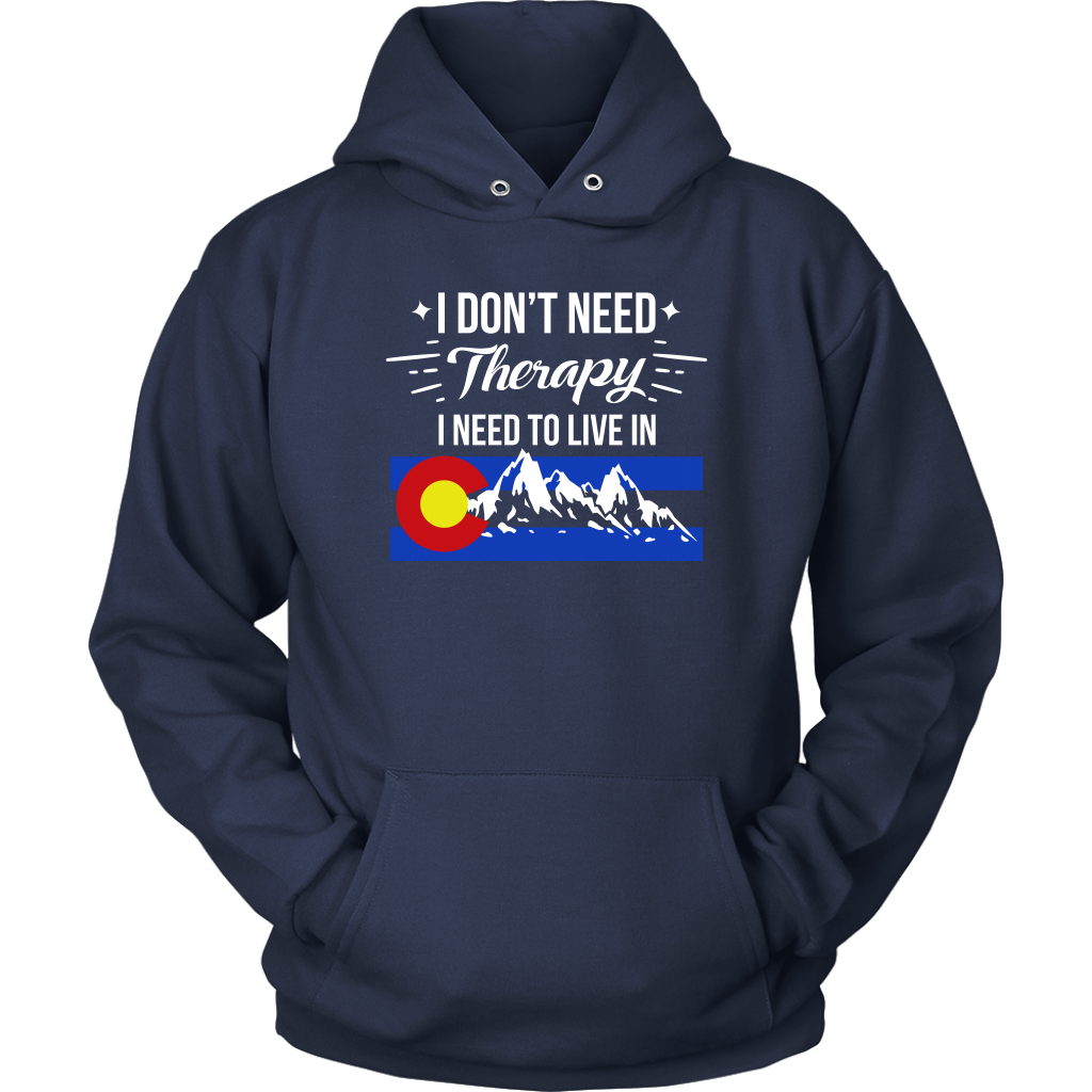 """I Don't Need Therapy I Need To Move To Colorado"" Hoodie"
