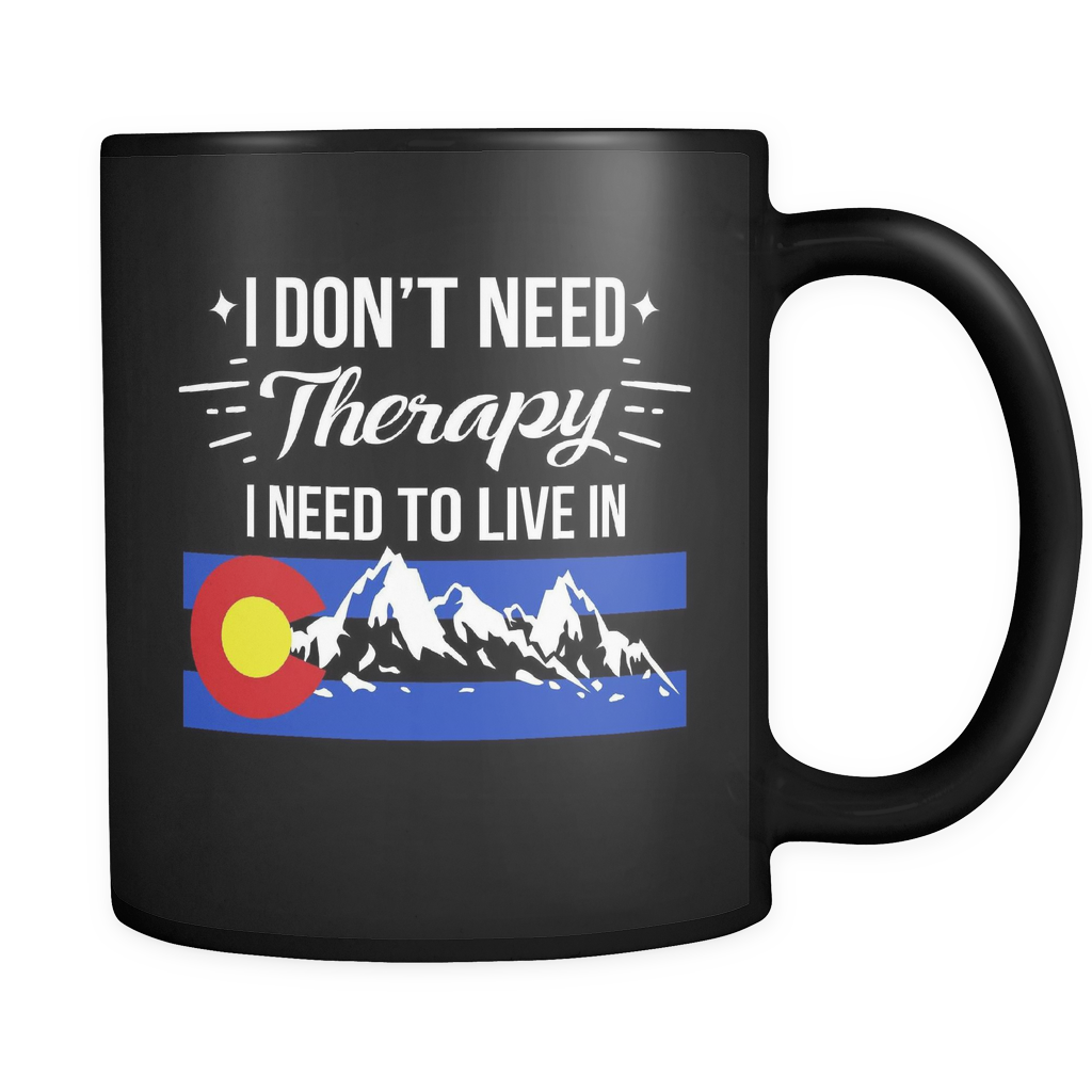 """I Don't Need Therapy I Need To Live In Colorado"" Coffee Mug"