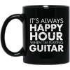 IT'S ALWAYS HAPPY HOUR WHEN I'M PLAYING GUITAR T-shirt