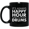 IT'S ALWAYS HAPPY HOUR WHEN I'M PLAYING DRUMS Mug