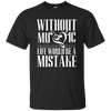 Without Music Life Would be a Mistake T-shirt!