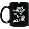 I don't need therapy ,I just need Rock Music Mug