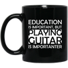 Education is important but playing guitar is more important Mug - Artistic Pod Review