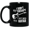 I don't need therapy ,I just need to play Guitar Mug